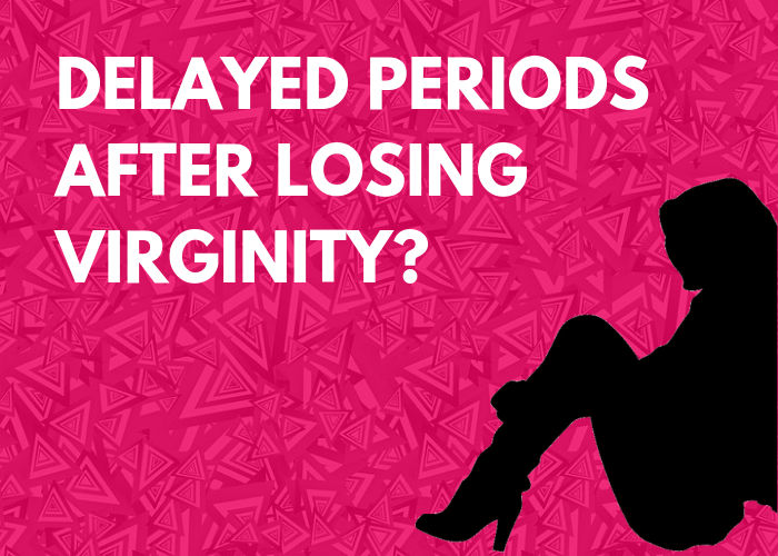 Does your period come late after you lose virginity?