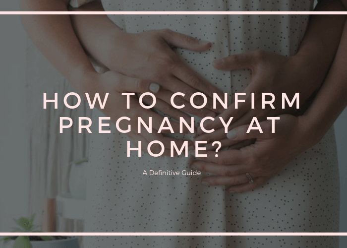 How to confirm pregnancy at home?